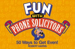 Fun with Phone Solicitors: 50 Ways to Get Even