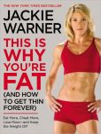 Book Cover Image. Title: This Is Why You're Fat (and How to Get Thin Forever):  Eat More, Cheat More, Lose More--and Keep the Weight Off, Author: Jackie Warner