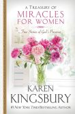 Book Cover Image. Title: A Treasury of Miracles for Women:  True Stories of God's Presence Today, Author: Karen Kingsbury