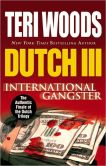 Book Cover Image. Title: Dutch III:  International Gangster, Author: Teri Woods