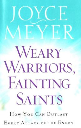 Weary Warriors, Fainting Saints: How You Can Outlast Every Attack of the Enemy