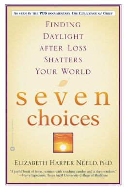 Seven Choices: Finding Daylight after Loss Shatters Your World