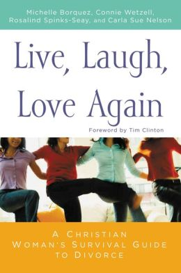 Live, Laugh, Love Again: A Christain Woman's Survival Guide to Divorce