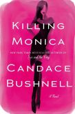 Book Cover Image. Title: Killing Monica, Author: Candace Bushnell