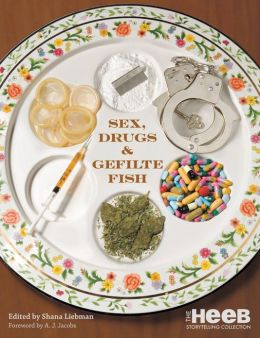 Sex, Drugs and Gefilte Fish: The Heeb Storytelling Collection