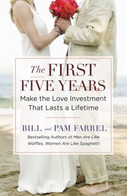 The First Five Years: Make the Love Investment That Lasts a Lifetime
