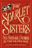 Book Cover Image. Title: The Scarlet Sisters:  Sex, Suffrage, and Scandal in the Gilded Age, Author: Myra MacPherson