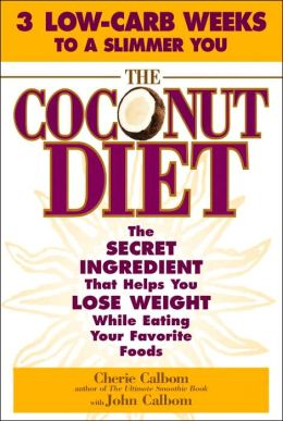 The Coconut Diet: The Secret Ingredient That Helps You Lose Weight while Eating Your Favorite Foods