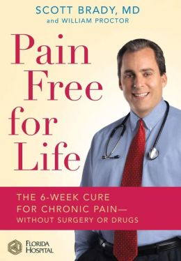 Pain Free for Life: The 6-Week Cure for Chronic Pain -- Without Surgery or Drugs