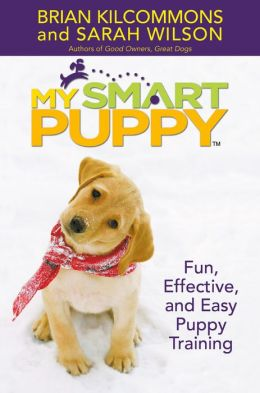 My Smart Puppy with 60-Minute DVD: Fun, Effective, and Easy Puppy Training