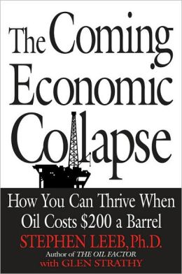 Coming Economic Collapse: How You Can Thrive When Oil Costs $200 a Barrel