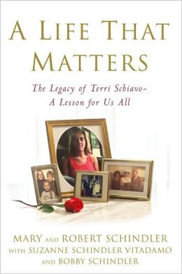 A Life That Matters: The Legacy of Terri Schiavo - A Lesson for Us All