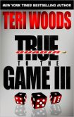 Book Cover Image. Title: True to the Game III, Author: Teri Woods