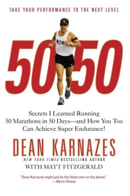 50/ 50: Secrets I Learned Running 50 Marathons in 50 Days -- And How You Too Can Achieve Super Endurance!