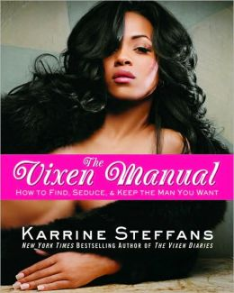 The Vixen Manual: How to Find, Seduce and Keep the Man You Want