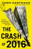 Book Cover Image. Title: The Crash of 2016:  The Plot to Destroy America--and What We Can Do to Stop It, Author: Thom Hartmann