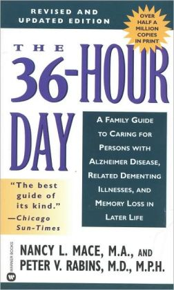 36-Hour Day: A Family Guide to Caring for Persons with Alzheimer Disease, Related Dementing Illnesses, and Memory Loss in Later Life