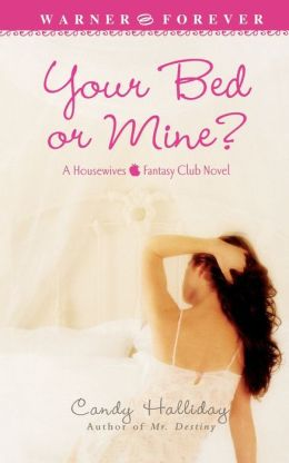 Your Bed or Mine? (Housewives Fantasy Club Series)