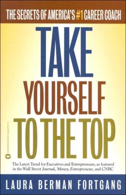 Take Yourself to the Top: The Secrets of America's #1 Career Coach
