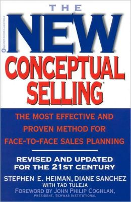 The New Conceptual Selling: The Face-to-Face Sales Method That Helps Leading Companies Stay on Top
