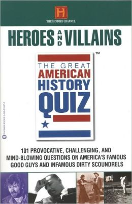 The Great American History Quiz: Heroes and Villains