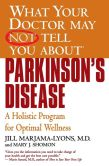 Book Cover Image. Title: What Your Doctor May Not Tell You about Parkinson's Disease:  A Holistic Program for Optimal Wellness, Author: Jill Marjama-Lyons