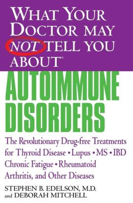 What Your Doctor May Not Tell You about Autoimmune Disorders