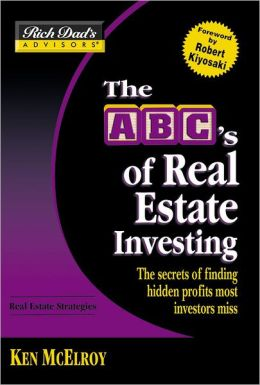 The ABC's of Real Estate Investing: The Secrets of Finding Hidden Profits Most Investors Miss (Rich Dad's Advisors Series)