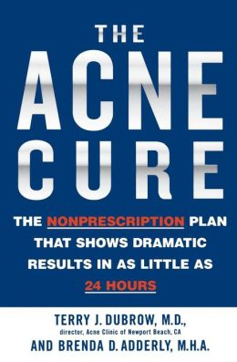 The Acne Cure: The Nonprescription Plan That Shows Dramatic Results in as Little as 24 Hours