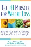 Book Cover Image. Title: The pH Miracle for Weight Loss:  Balance Your Body Chemistry, Achieve Your Ideal Weight, Author: Robert O. Young