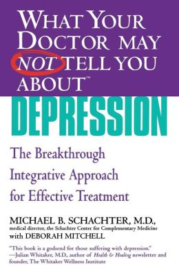 What Your Doctor May Not Tell You About Depression: The Breakthrough Integrative Approach for Effective Treatment