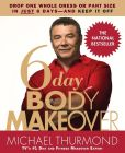 Book Cover Image. Title: 6-Day Body Makeover:  Drop One Whole Dress or Pant Size in Just 6 Days--And Keep It Off, Author: Michael Thurmond