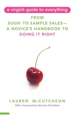 A Virgin's Guide to Everything: From Sushi to Sample Sales--A Novice's Handbook to Doing It Right