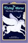 The Flying Horse: The Story of Pegasus