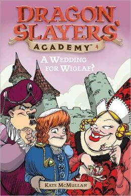 A Wedding for Wiglaf? (Dragon Slayers' Academy Series #4)