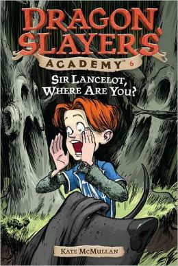Sir Lancelot, Where Are You? (Dragon Slayers' Academy Series #6)