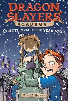 Dragon Slayers' Academy 8: Countdown to the Year 1000 (Dragon Slayer's Academy) Kate McMullan and Bill Basso