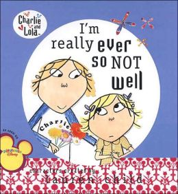 I'm Really Ever So Not Well (Charlie and Lola Series)
