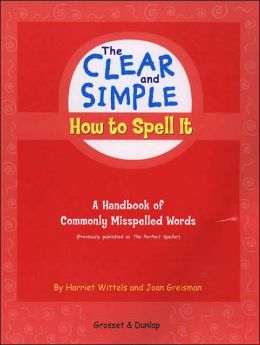 The Clear and Simple How to Spell It: A Handbook of Commonly Misspelled Words (Clear and Simple Series)