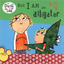 But I Am an Alligator (Charlie and Lola Series)