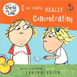 I Am Really, Really Concentrating (Charlie and Lola Series)