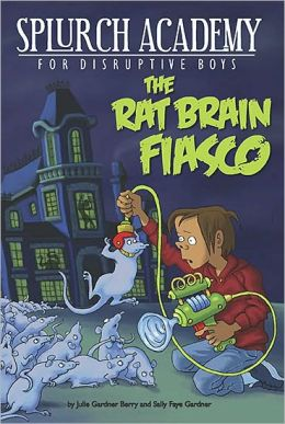 The Rat Brain Fiasco (Splurch Academy Series #1)