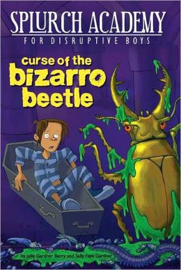 Curse of the Bizarro Beetle (Splurch Academy Series #2)
