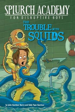 The Trouble with Squids (Splurch Academy Series #4)