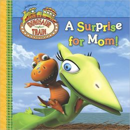 A Surprise for Mom! (Dinosaur Train Series)