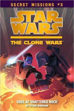 Star Wars The Clone Wars Secret Missions #3: Duel at Shattered Rock