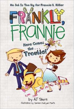 Here Comes the... Trouble! (Frankly, Frannie Series)