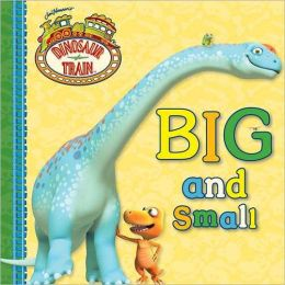 Big and Small (Dinosaur Train Series)
