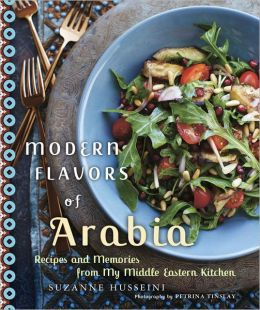 Modern Flavors of Arabia: Recipes and Memories from My Middle Eastern Kitchen