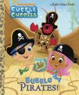 Book Cover Image. Title: Bubble Pirates! (Bubble Guppies), Author: Golden Books
